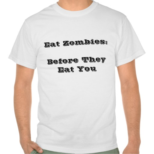Eat Zombies Before They Eat You T-Shirt